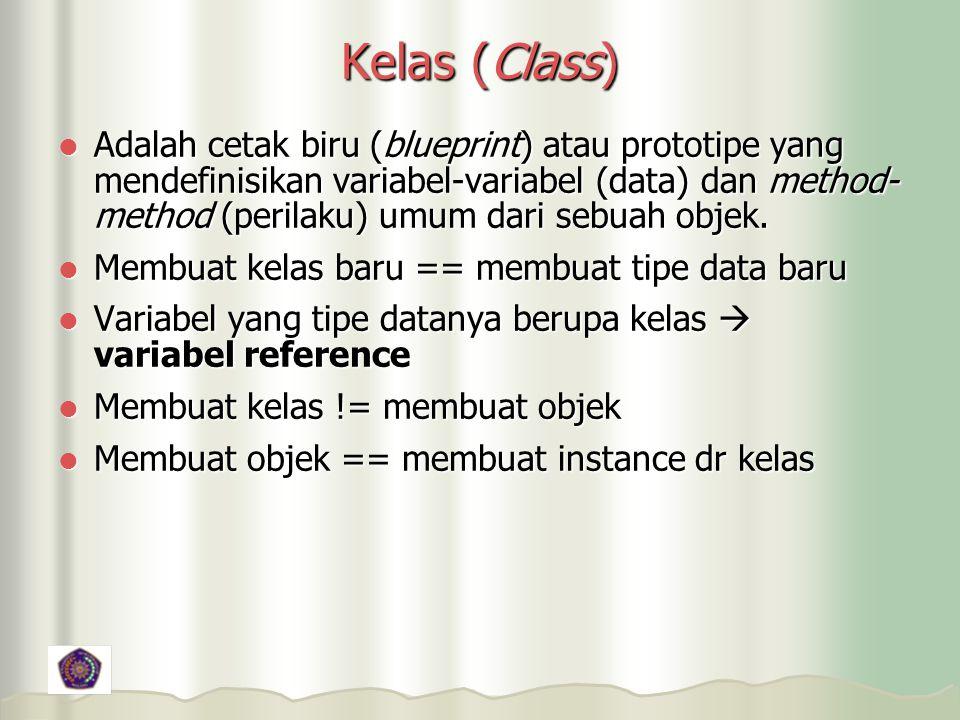 Kelas (Class) Adalah cetak biru (blueprint) atau prototipe yang mendefinisikan variabel-variabel (data) dan method- method (perilaku) umum dari sebuah objek.