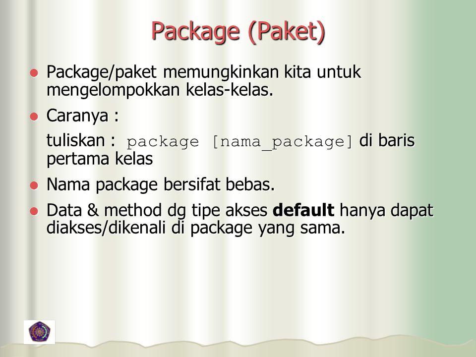 Package (Paket) Package/paket memungkinkan kita untuk mengelompokkan kelas-kelas.
