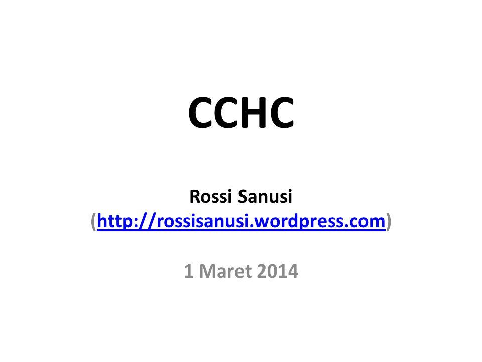 CCHC Rossi Sanusi (http://rossisanusi.wordpress.com)http://rossisanusi.wordpress.com 1 Maret 2014