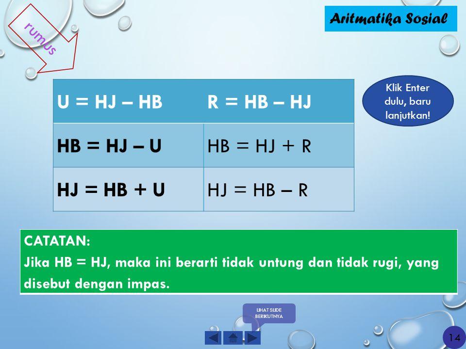 U = HJ – HBR = HB – HJ HB = HJ – UHB = HJ + R HJ = HB + UHJ = HB – R CATATAN: Jika HB = HJ, maka ini berarti tidak untung dan tidak rugi, yang disebut