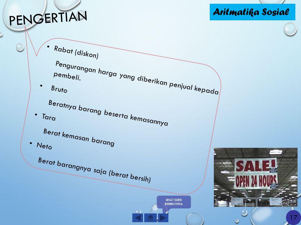 PENGERTIAN Rabat (diskon) Pengurangan harga yang diberikan penjual kepada pembeli. Bruto Beratnya barang beserta kemasannya Tara Berat kemasan barang