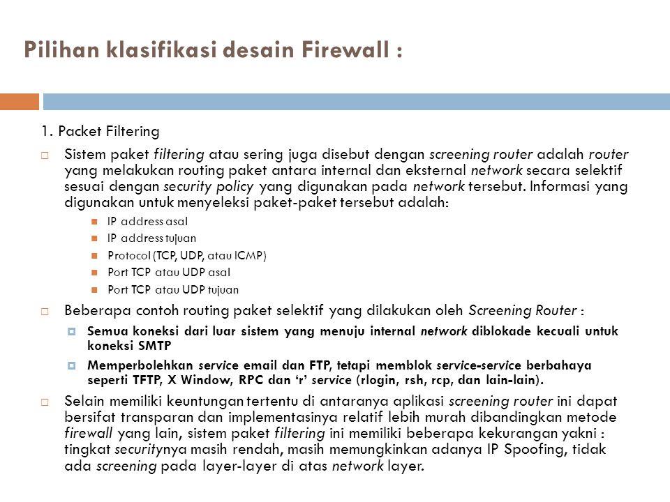 Pilihan klasifikasi desain Firewall : 1.