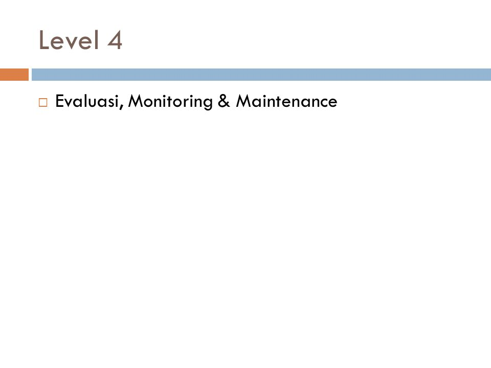 Level 4  Evaluasi, Monitoring & Maintenance