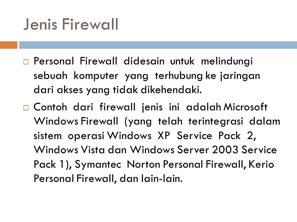 Jenis Firewall  Personal Firewall didesain untuk melindungi sebuah komputer yang terhubung ke jaringan dari akses yang tidak dikehendaki.
