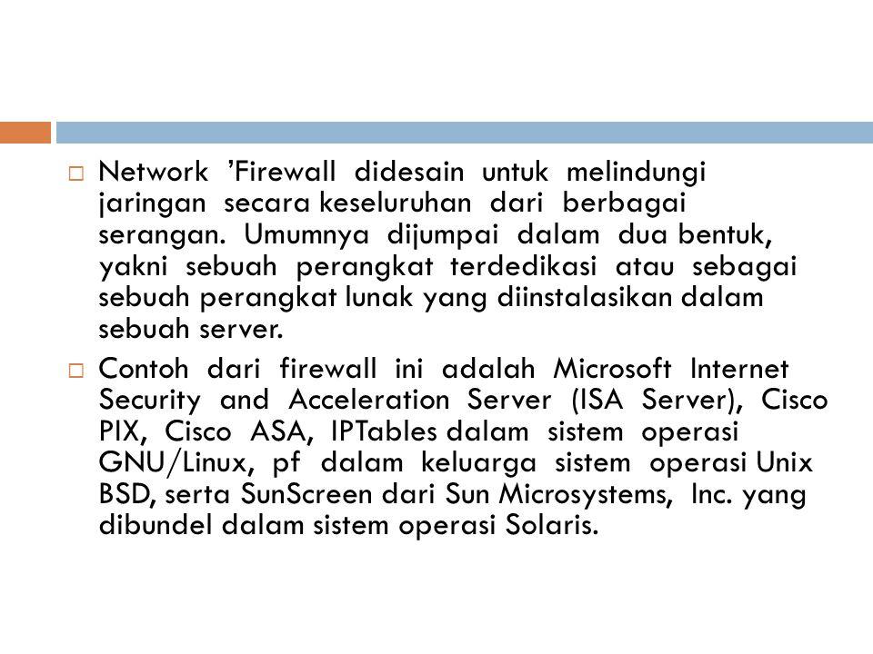  Network 'Firewall didesain untuk melindungi jaringan secara keseluruhan dari berbagai serangan.