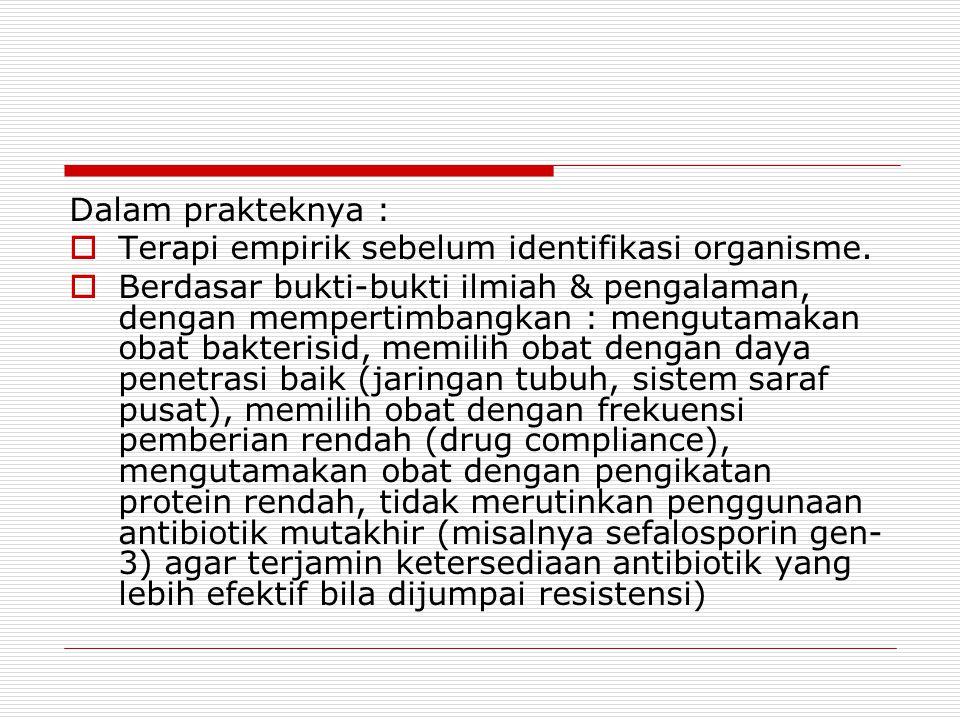 Dalam prakteknya :  Terapi empirik sebelum identifikasi organisme.  Berdasar bukti-bukti ilmiah & pengalaman, dengan mempertimbangkan : mengutamakan
