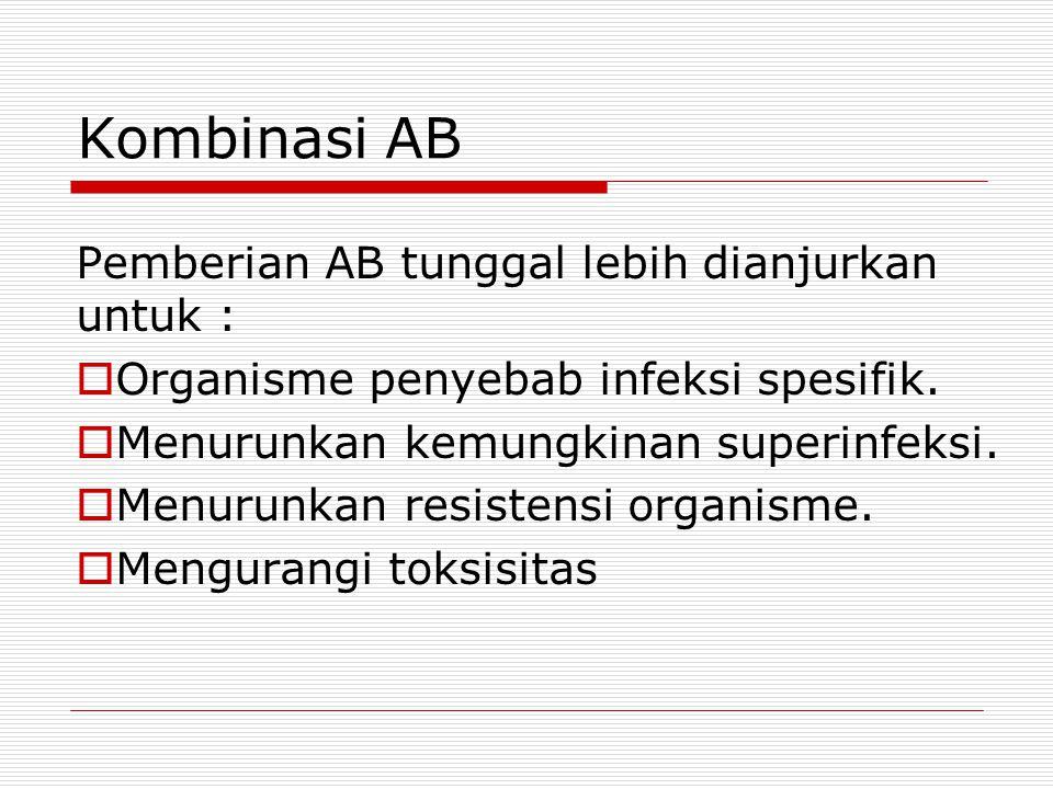Kombinasi AB Pemberian AB tunggal lebih dianjurkan untuk :  Organisme penyebab infeksi spesifik.  Menurunkan kemungkinan superinfeksi.  Menurunkan