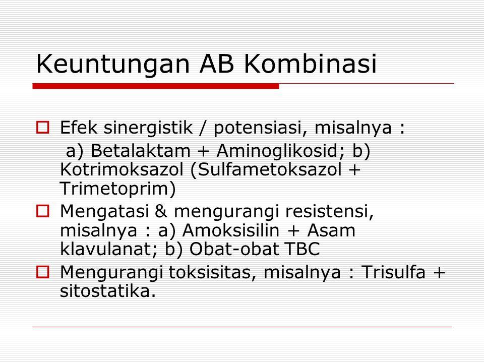 Keuntungan AB Kombinasi  Efek sinergistik / potensiasi, misalnya : a) Betalaktam + Aminoglikosid; b) Kotrimoksazol (Sulfametoksazol + Trimetoprim) 