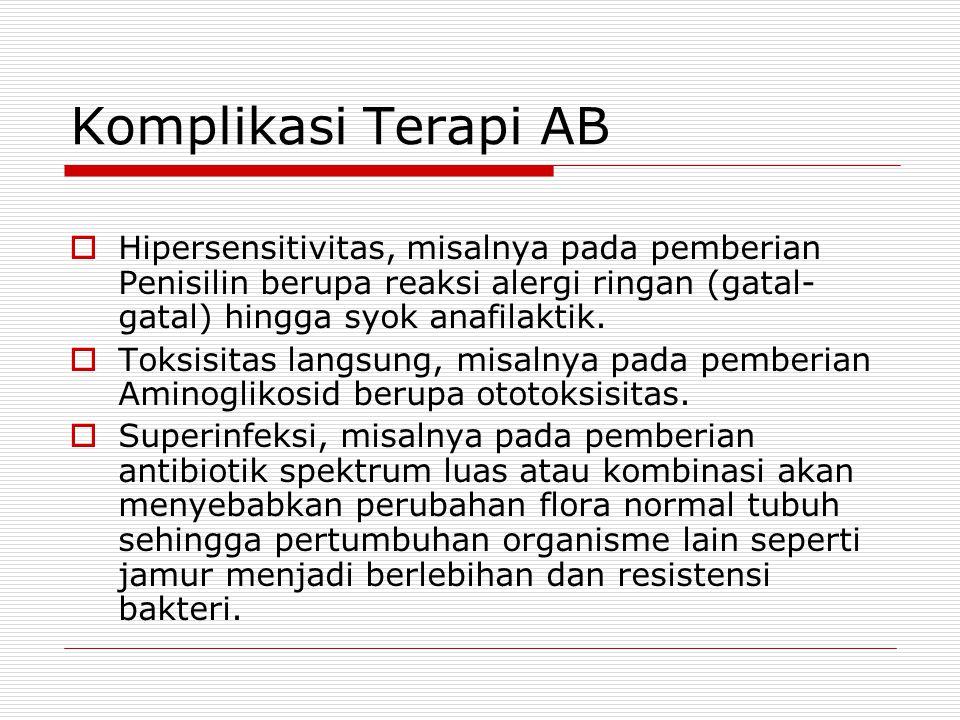 Komplikasi Terapi AB  Hipersensitivitas, misalnya pada pemberian Penisilin berupa reaksi alergi ringan (gatal- gatal) hingga syok anafilaktik.  Toks