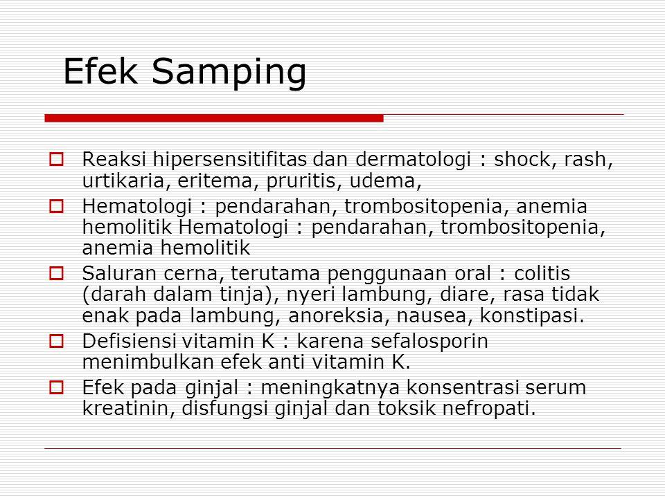 Efek Samping  Reaksi hipersensitifitas dan dermatologi : shock, rash, urtikaria, eritema, pruritis, udema,  Hematologi : pendarahan, trombositopenia