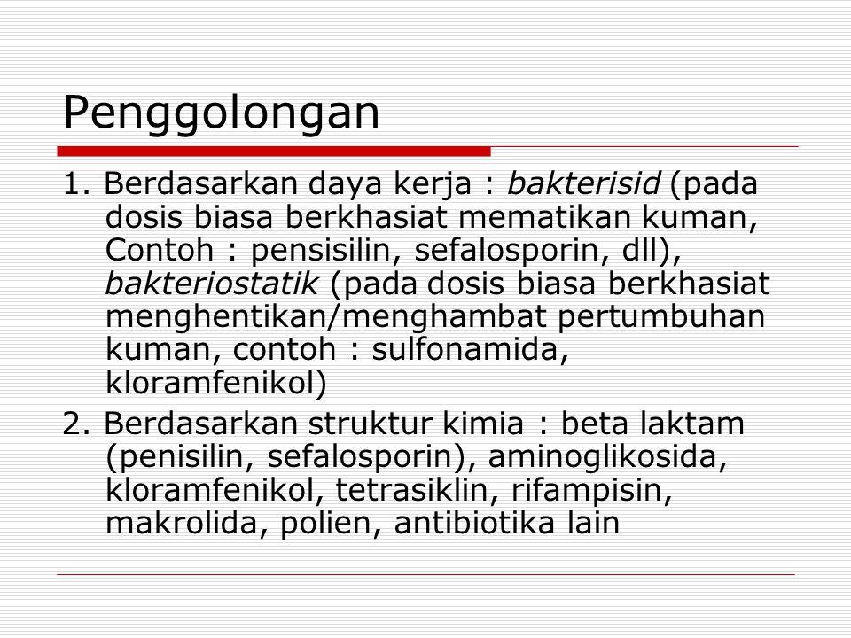Penggolongan 1. Berdasarkan daya kerja : bakterisid (pada dosis biasa berkhasiat mematikan kuman, Contoh : pensisilin, sefalosporin, dll), bakteriosta