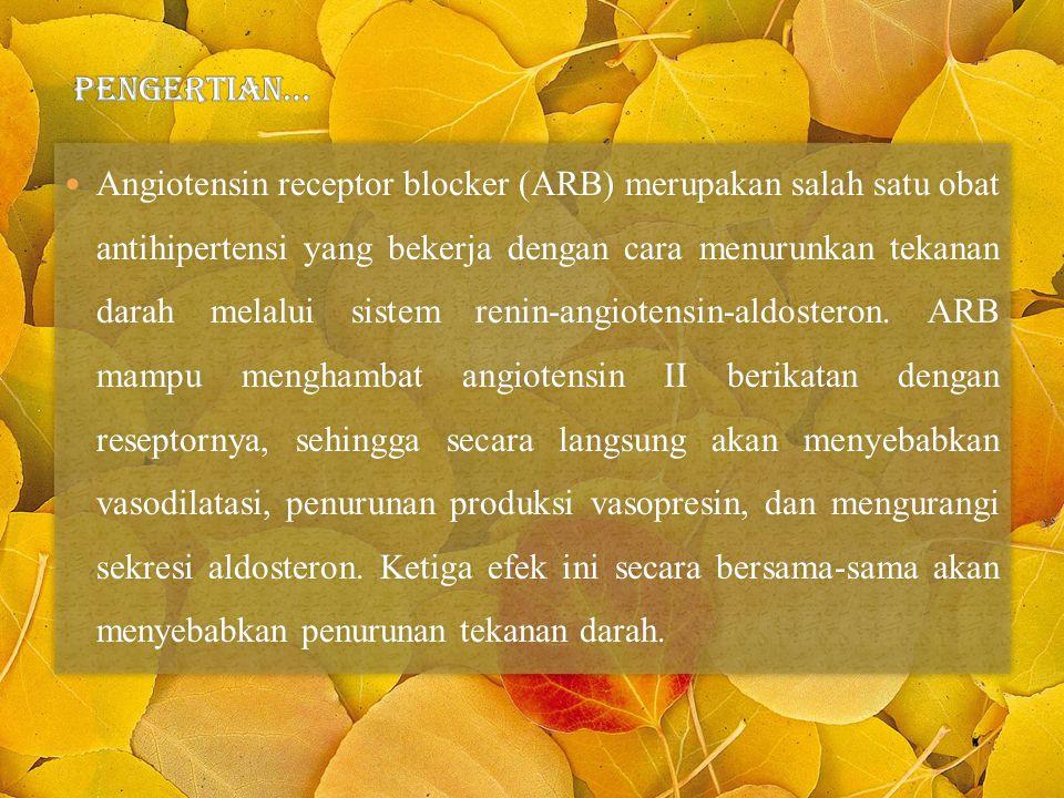 Angiotensin receptor blocker (ARB) merupakan salah satu obat antihipertensi yang bekerja dengan cara menurunkan tekanan darah melalui sistem renin-angiotensin-aldosteron.