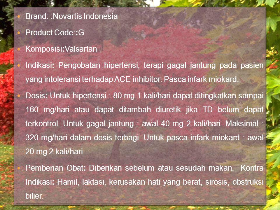 Brand: :Novartis Indonesia Product Code::G Komposisi:Valsartan Indikasi: Pengobatan hipertensi, terapi gagal jantung pada pasien yang intoleransi terhadap ACE inhibitor.