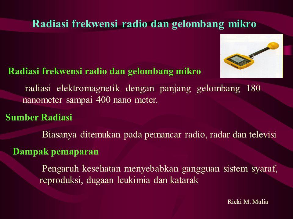 Radiasi frekwensi radio dan gelombang mikro radiasi elektromagnetik dengan panjang gelombang 180 nanometer sampai 400 nano meter.