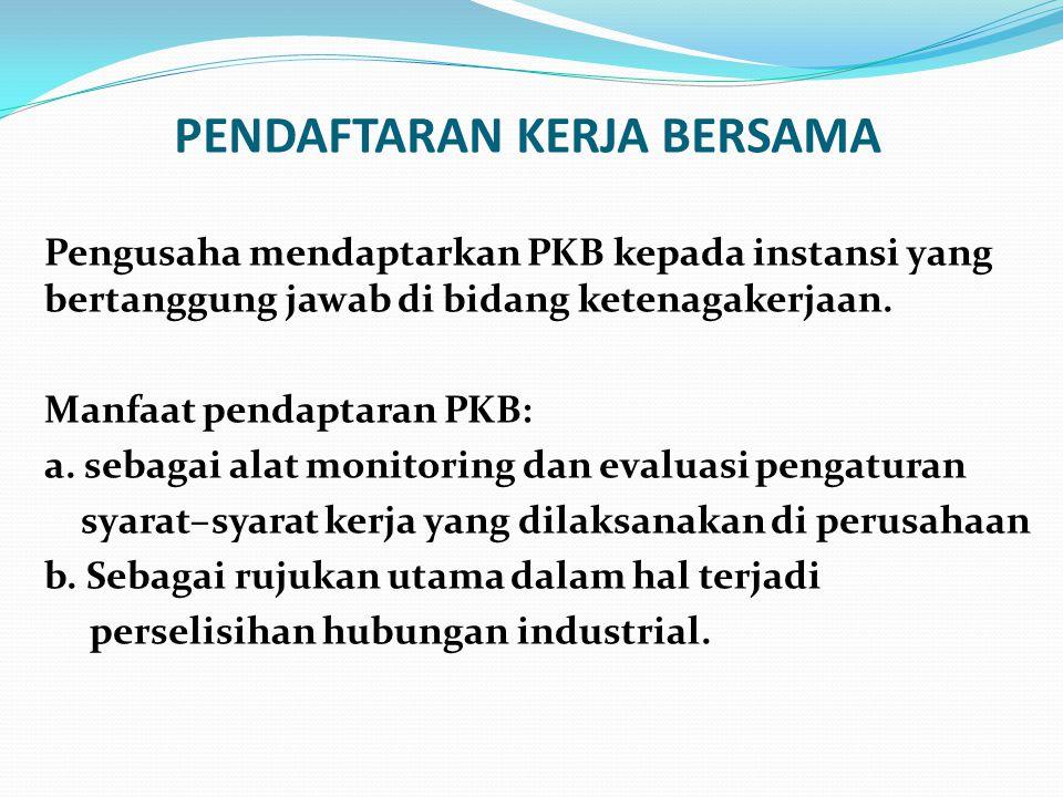 PENDAFTARAN KERJA BERSAMA Pengusaha mendaptarkan PKB kepada instansi yang bertanggung jawab di bidang ketenagakerjaan.
