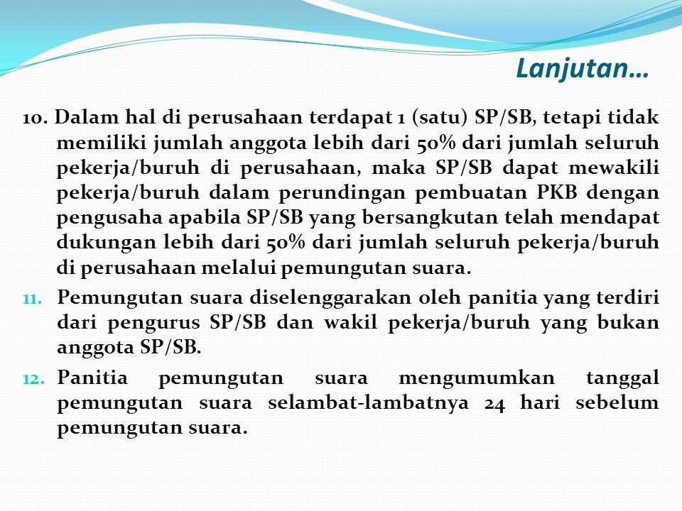 10. Dalam hal di perusahaan terdapat 1 (satu) SP/SB, tetapi tidak memiliki jumlah anggota lebih dari 50% dari jumlah seluruh pekerja/buruh di perusaha