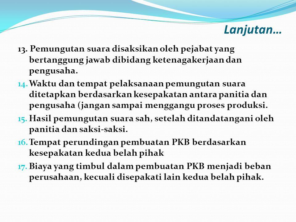 13. Pemungutan suara disaksikan oleh pejabat yang bertanggung jawab dibidang ketenagakerjaan dan pengusaha. 14. Waktu dan tempat pelaksanaan pemunguta