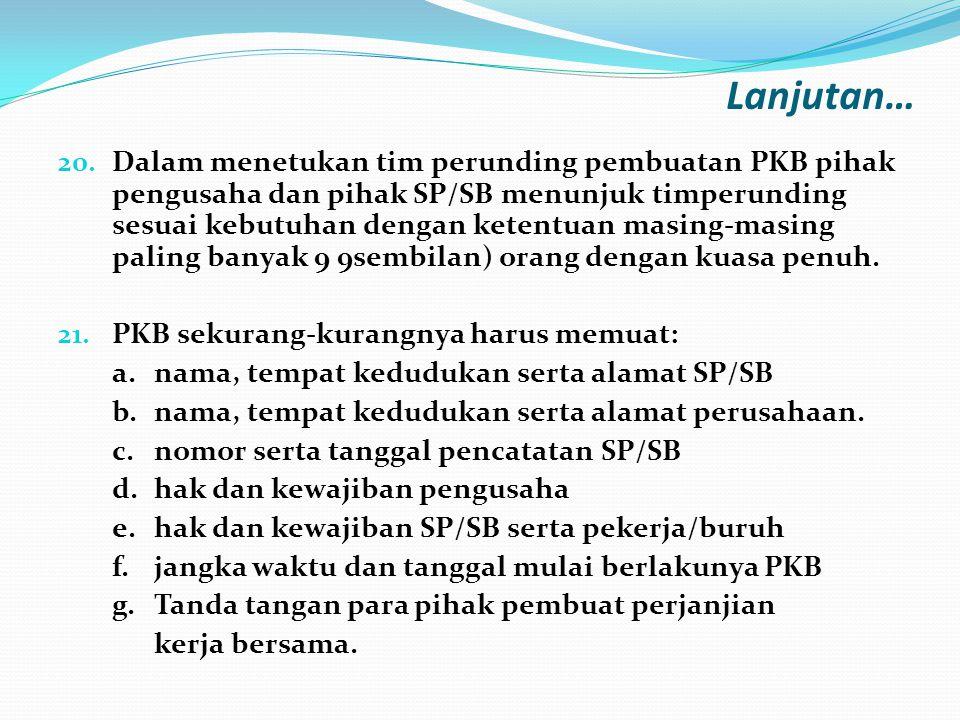 20. Dalam menetukan tim perunding pembuatan PKB pihak pengusaha dan pihak SP/SB menunjuk timperunding sesuai kebutuhan dengan ketentuan masing-masing