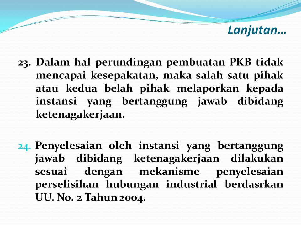 23. Dalam hal perundingan pembuatan PKB tidak mencapai kesepakatan, maka salah satu pihak atau kedua belah pihak melaporkan kepada instansi yang berta