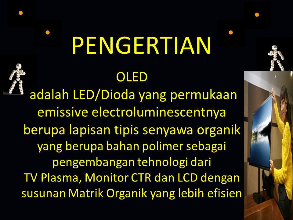 OLED adalah LED/Dioda yang permukaan emissive electroluminescentnya berupa lapisan tipis senyawa organik yang berupa bahan polimer sebagai pengembanga
