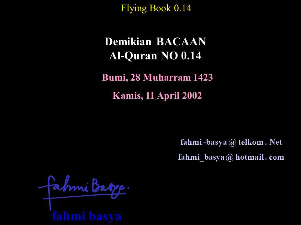Bumi, 28 Muharram 1423 Kamis, 11 April 2002 Flying Book 0.14 Demikian BACAAN Al-Quran NO 0.14 fahmi -basya @ telkom. Net fahmi_basya @ hotmail. com fa