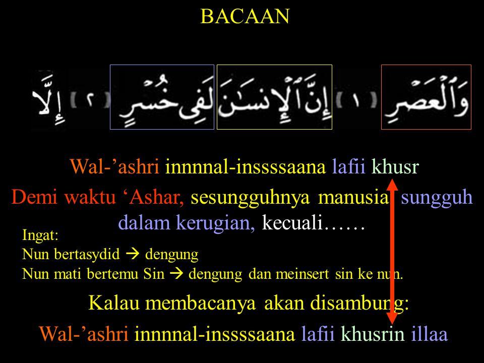 BACAAN Illal ladziina aamanuu wa-'amilush-shoolihaaaat Kecuali orang-orang yang beriman, dan beramal shalih Kecuali orang-orang yang berpendirian teguh(dalam agama islam), dan berbuat baik
