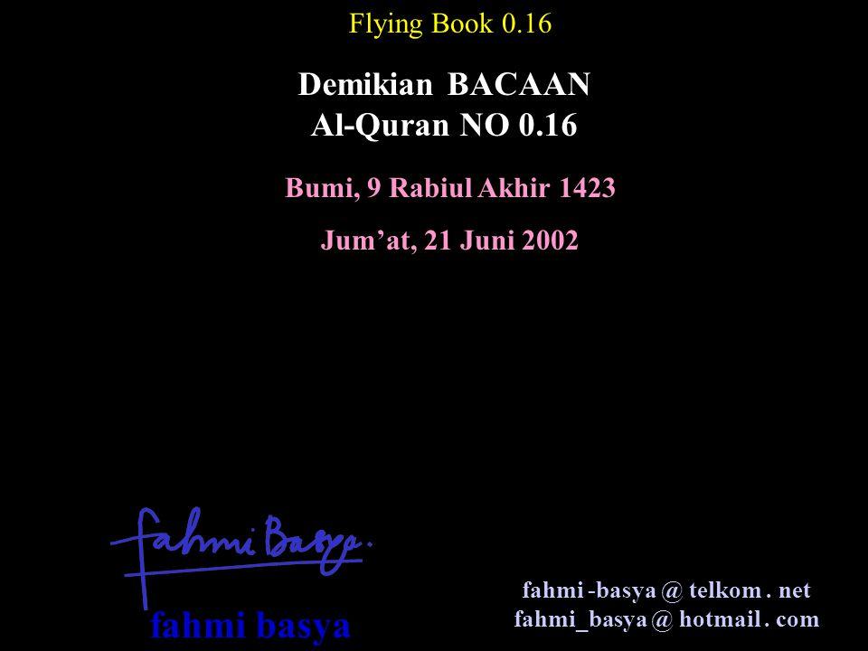 Bumi, 9 Rabiul Akhir 1423 Jum'at, 21 Juni 2002 Flying Book 0.16 Demikian BACAAN Al-Quran NO 0.16 fahmi -basya @ telkom.