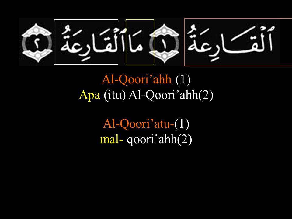 Dan apa yang membuatmu tahu apa Al-Qoori'ahh ? (3) Wamaaaa ad-rooka mal-qoori'ahh (3)