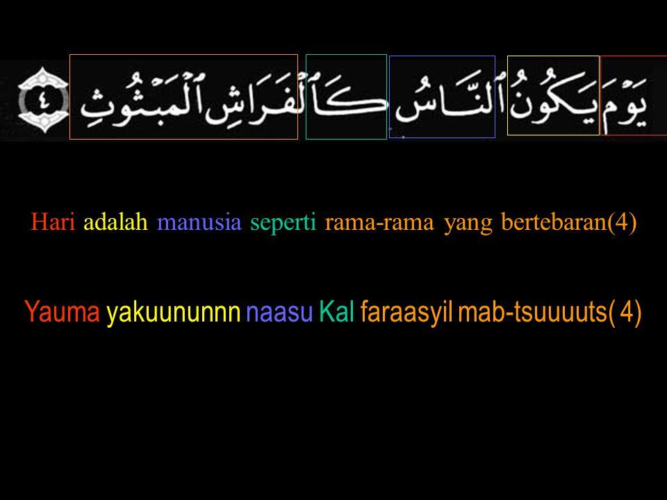 Hari adalah manusia seperti rama-rama yang bertebaran(4) Yauma yakuununnn naasu Kal faraasyil mab-tsuuuuts( 4)