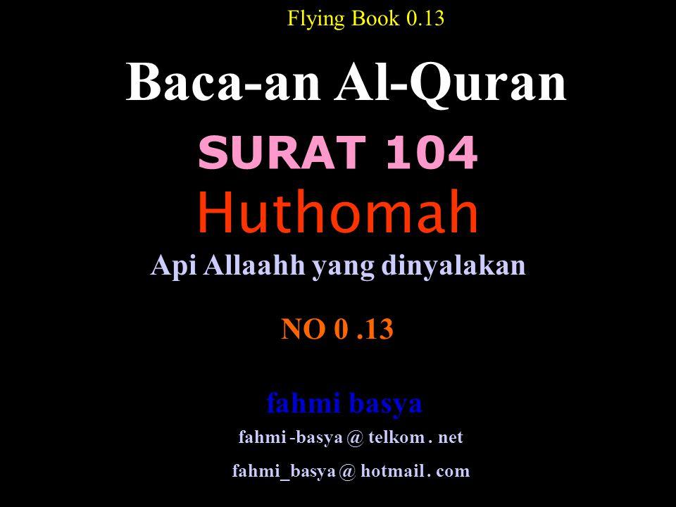 SURAT 104 Baca-an Al-Quran NO 0.13 Api Allaahh yang dinyalakan Flying Book 0.13 Huthomah fahmi -basya @ telkom.