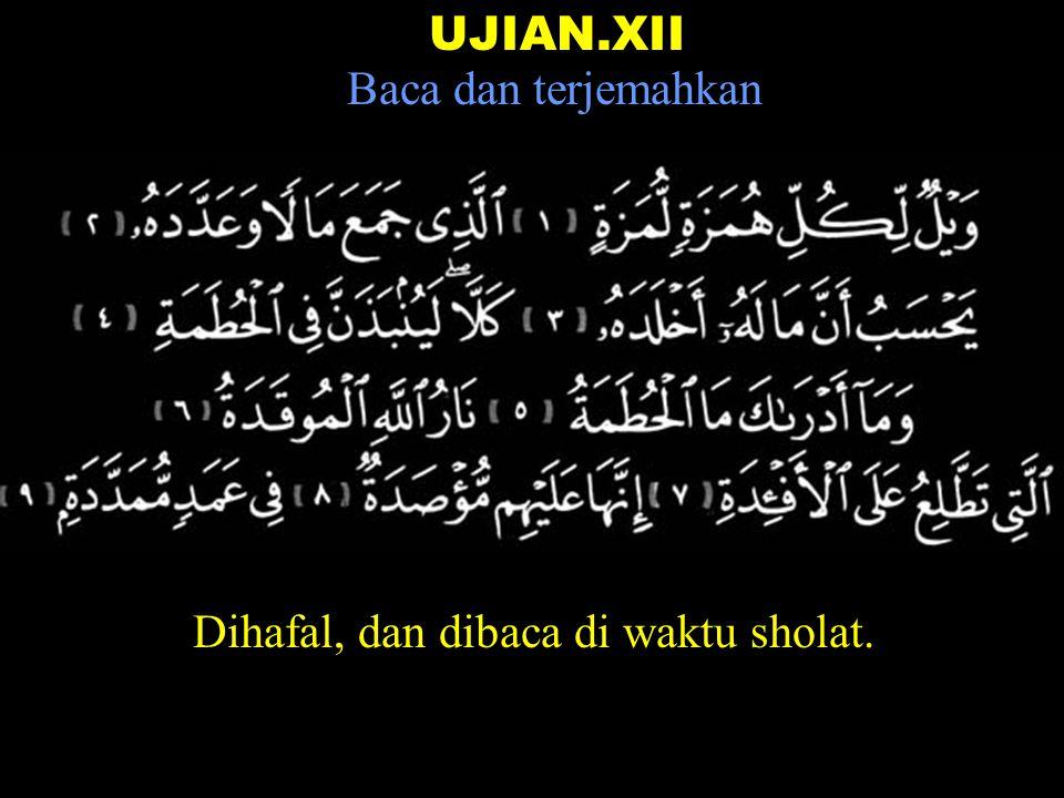 UJIAN.XII Baca dan terjemahkan Dihafal, dan dibaca di waktu sholat.