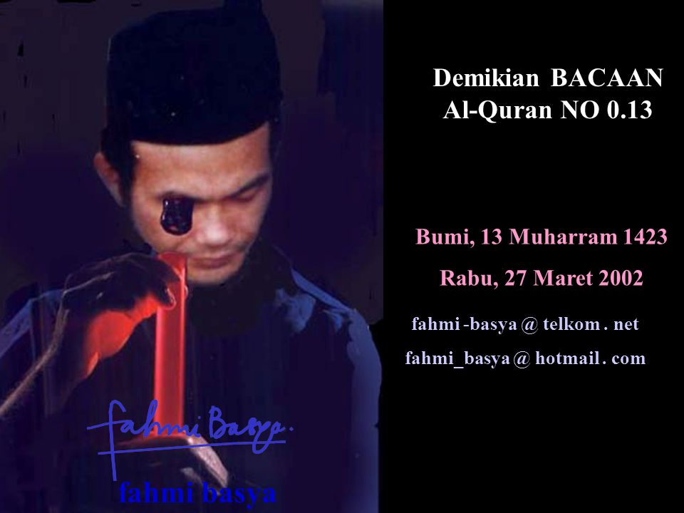 Bumi, 13 Muharram 1423 Rabu, 27 Maret 2002 Demikian BACAAN Al-Quran NO 0.13 fahmi -basya @ telkom.