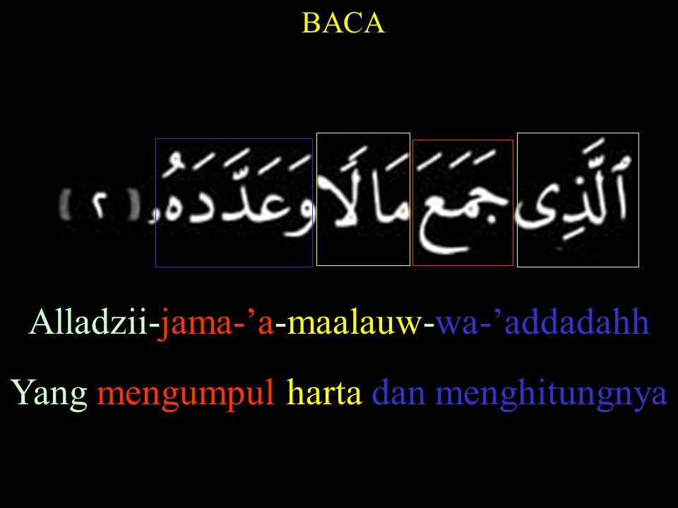 BACA Alladzii-jama-'a-maalauw-wa-'addadahh Yang mengumpul harta dan menghitungnya