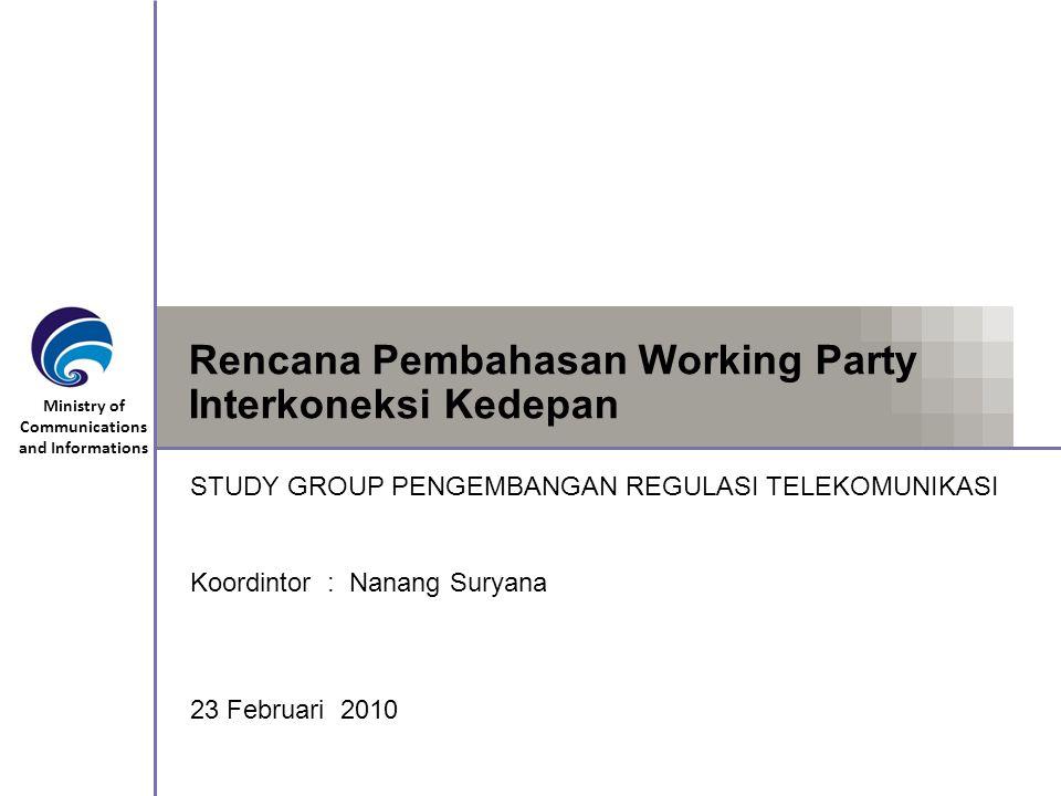 Ministry of Communications and Informations Rencana Pembahasan Working Party Interkoneksi Kedepan STUDY GROUP PENGEMBANGAN REGULASI TELEKOMUNIKASI Koo