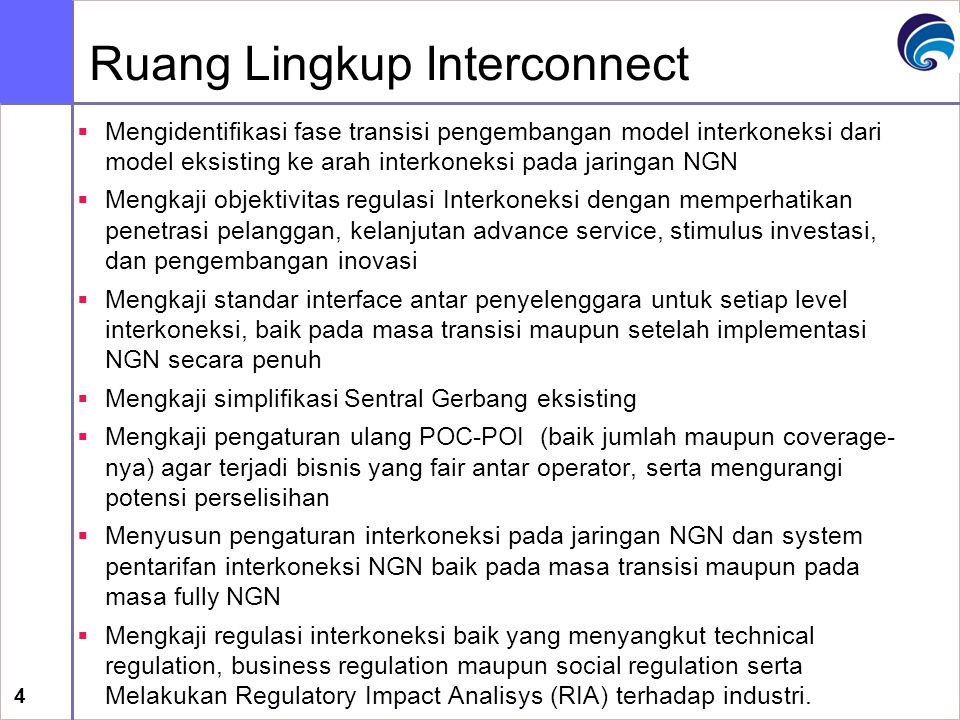 5 Prinsip-Prinsip Pengembangan Regulasi Interkoneksi di Indonesia  Menjamin terjadinya any to any dan end to end  Perilaku non discriminatory dan menjaga iklim kompetisi yang sehat  Menciptakan efisiensi industri dengan sistem pentarifan yang berbasis biaya disesuaikan dengan perkembangan teknologi yang dikembangkan