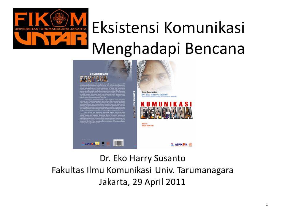 Eksistensi Komunikasi Menghadapi Bencana Dr.Eko Harry Susanto Fakultas Ilmu Komunikasi Univ.