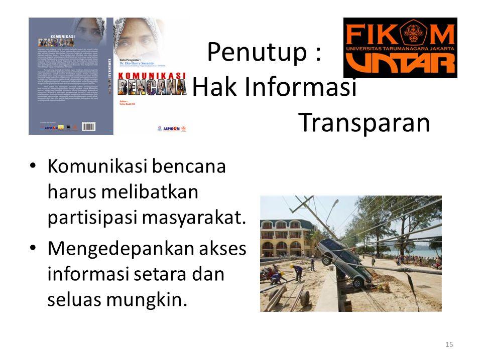 Penutup : Hak Informasi Transparan Komunikasi bencana harus melibatkan partisipasi masyarakat.