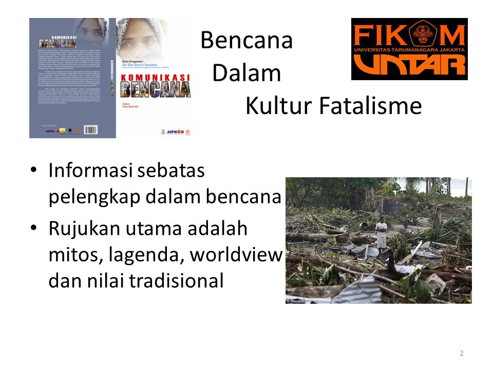 Bencana Dalam K Kultur Fatalisme Informasi sebatas pelengkap dalam bencana Rujukan utama adalah mitos, lagenda, worldview dan nilai tradisional 2