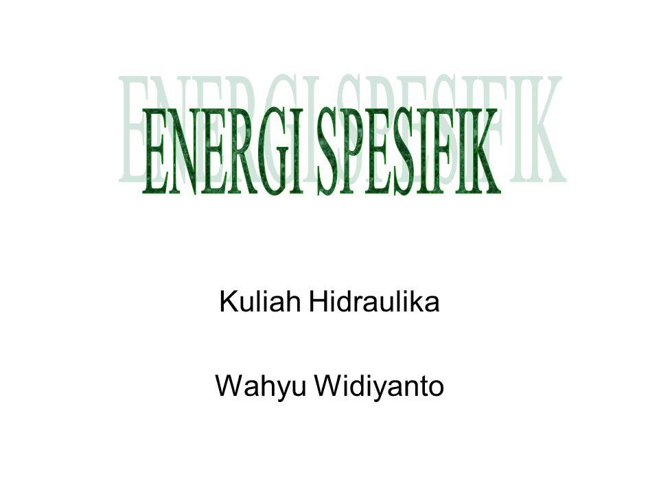 ENERGI ALIRAN Energi yang ada pada tiap satuan berat dari aliran air pada saluran terbuka terdiri dari tiga bentuk dasar, yaitu: 1.energi kinetik 2.energi tekanan 3.energi elevasi di atas garis datum.