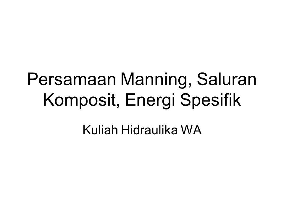 Persamaan Manning, Saluran Komposit, Energi Spesifik Kuliah Hidraulika WA