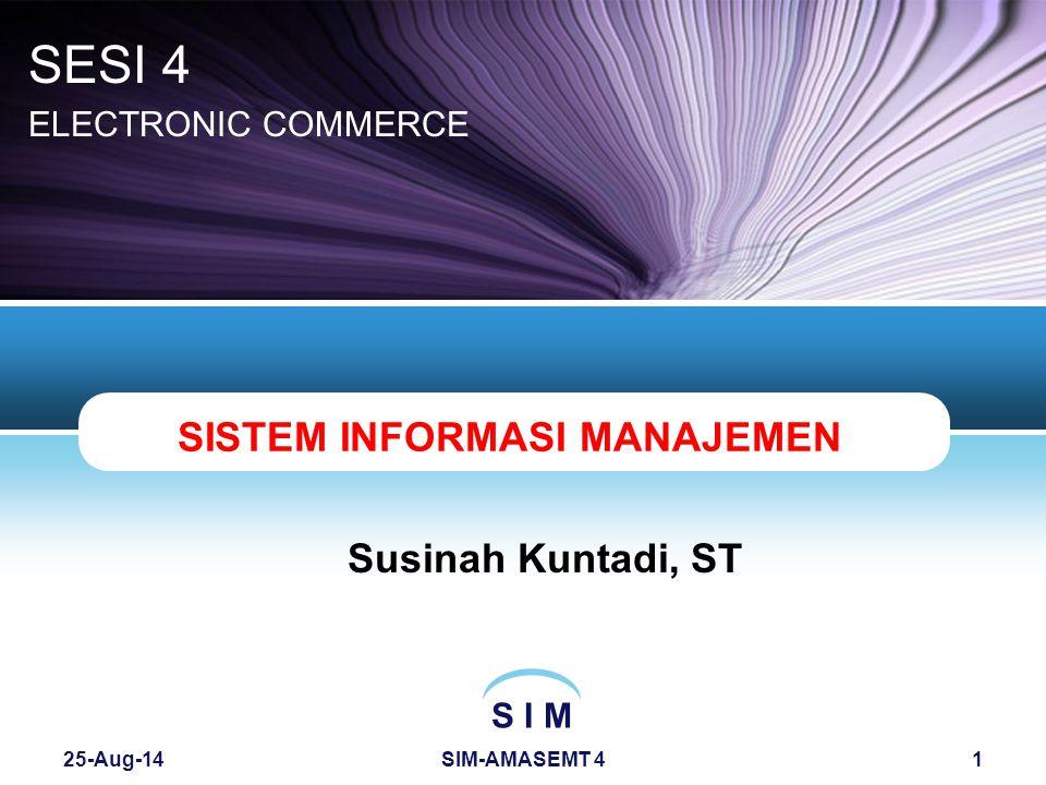 S I M 25-Aug-14SIM-AMASEMT 41 SISTEM INFORMASI MANAJEMEN Susinah Kuntadi, ST SESI 4 ELECTRONIC COMMERCE
