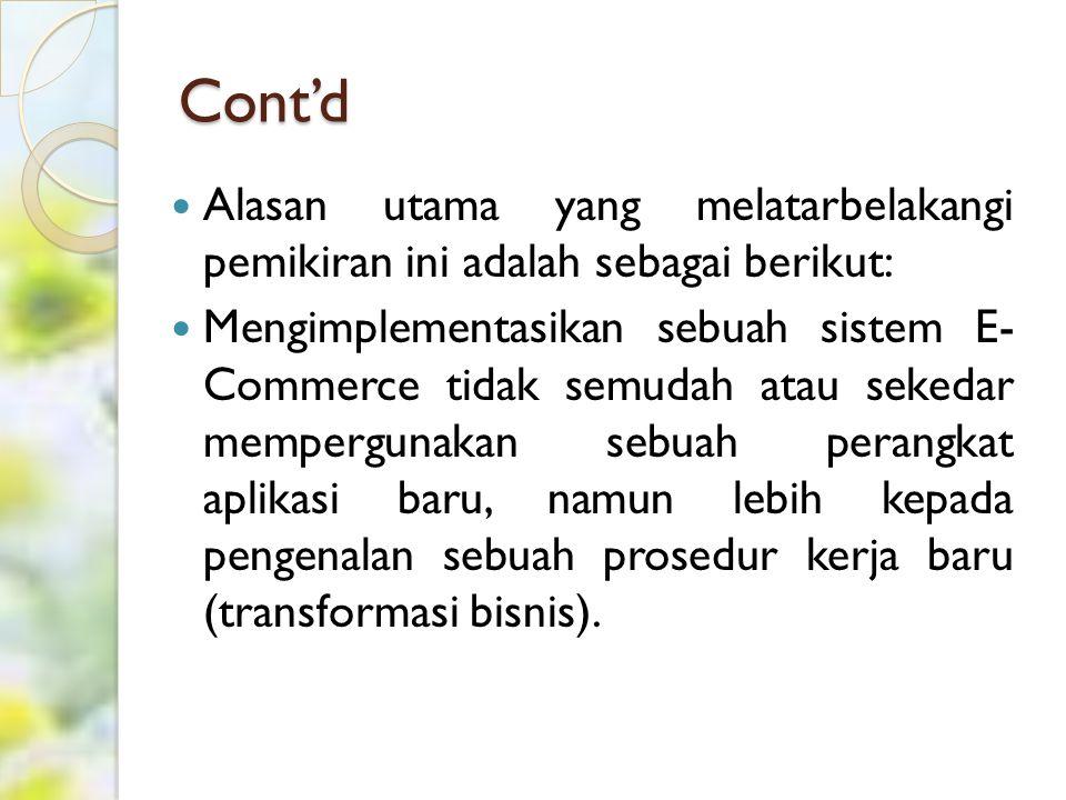 Cont'd (1) Hal pertama yang baik untuk dilakukan adalah menyamakan visi E-Commerce diantara seluruh manajemen perusahaan melalui berbagai pendekatan formal maupun informal.