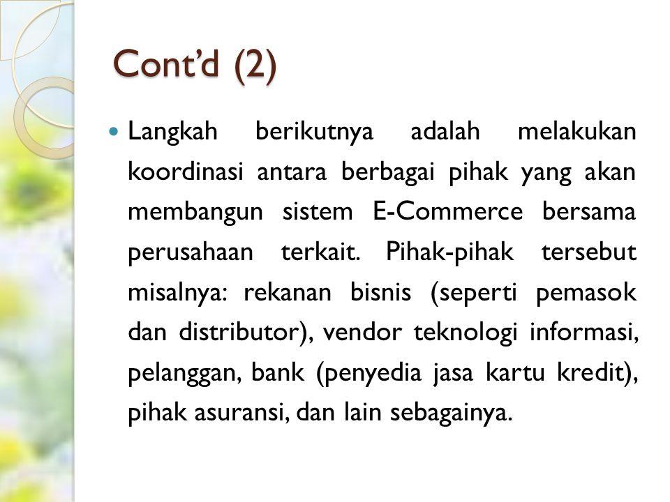 Cont'd Tujuan dari koordinasi ini adalah pengembangan sebuah kerangka kerja sama yang disepakati bersama, sehingga dalam perjalanan implementasinya, E-Commerce tidak mendapatkan gangguan yang berarti.