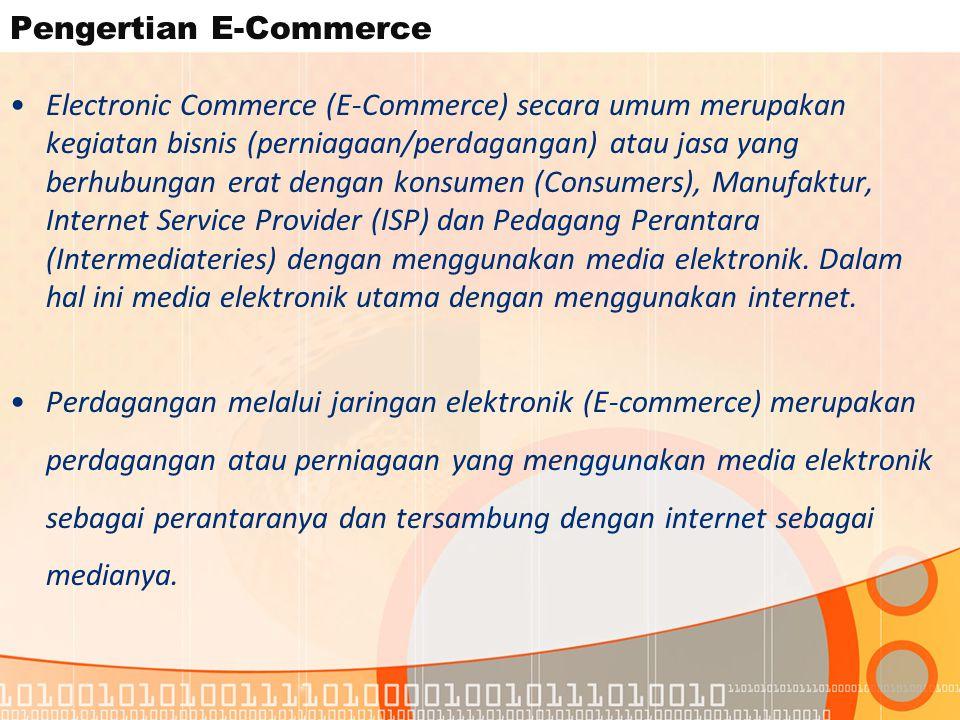 Pengertian E-Commerce Electronic Commerce (E-Commerce) secara umum merupakan kegiatan bisnis (perniagaan/perdagangan) atau jasa yang berhubungan erat