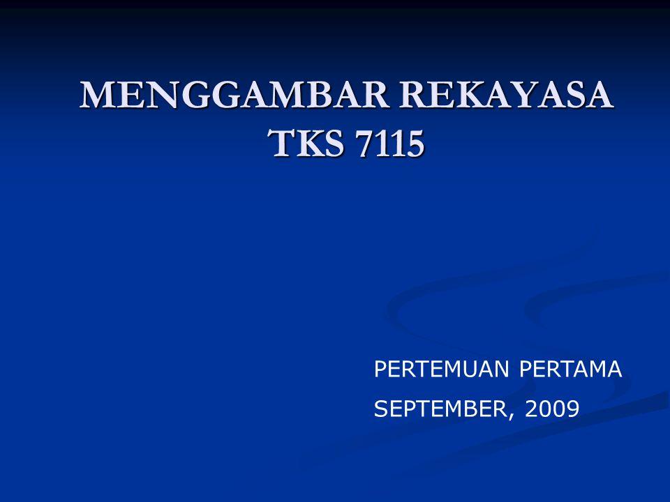 MENGGAMBAR REKAYASA TKS 7115 PERTEMUAN PERTAMA SEPTEMBER, 2009