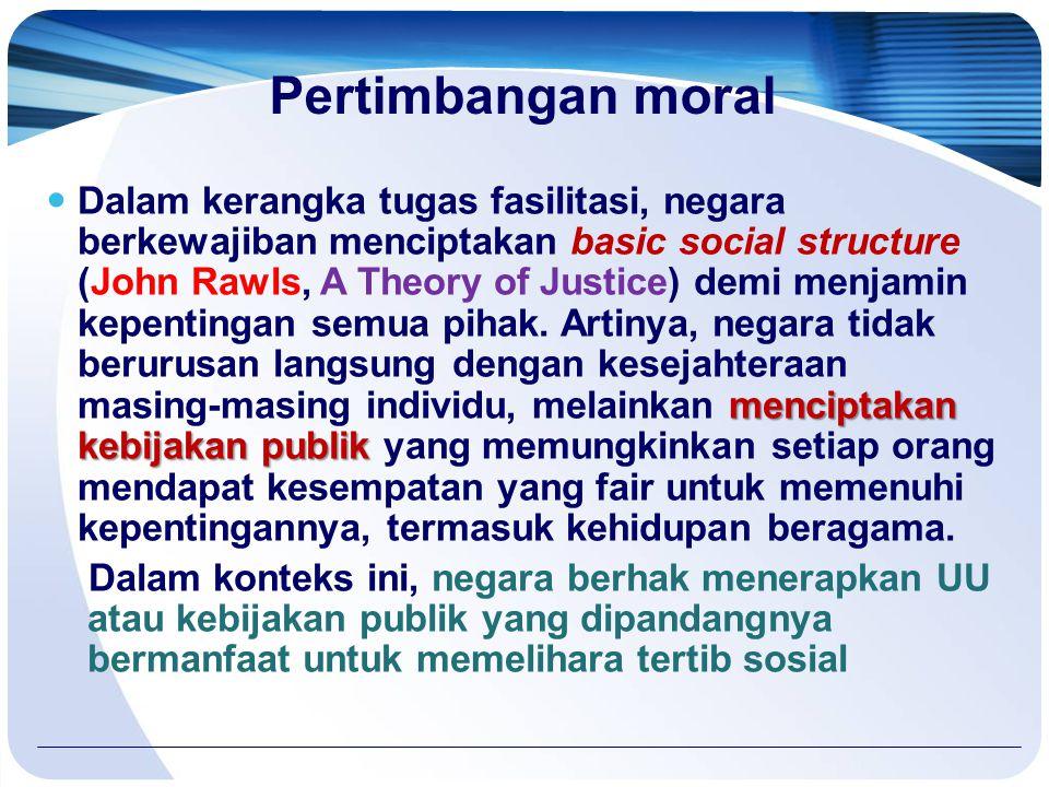 Pertimbangan moral menciptakan kebijakan publik Dalam kerangka tugas fasilitasi, negara berkewajiban menciptakan basic social structure (John Rawls, A