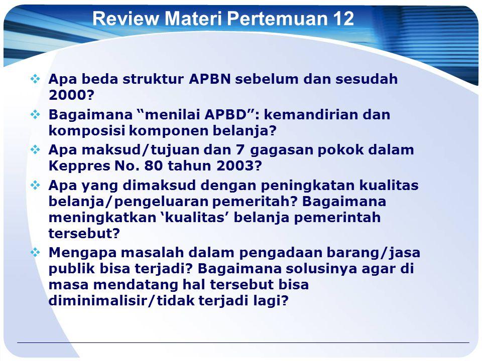 """Review Materi Pertemuan 12  Apa beda struktur APBN sebelum dan sesudah 2000?  Bagaimana """"menilai APBD"""": kemandirian dan komposisi komponen belanja?"""