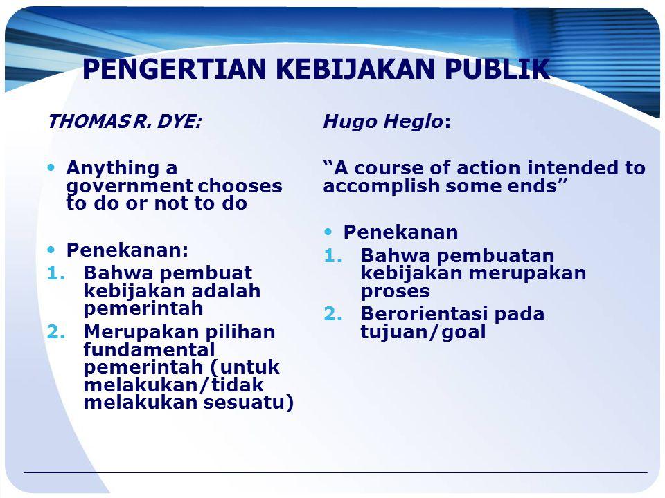 THOMAS R. DYE: Anything a government chooses to do or not to do Penekanan: 1.Bahwa pembuat kebijakan adalah pemerintah 2.Merupakan pilihan fundamental