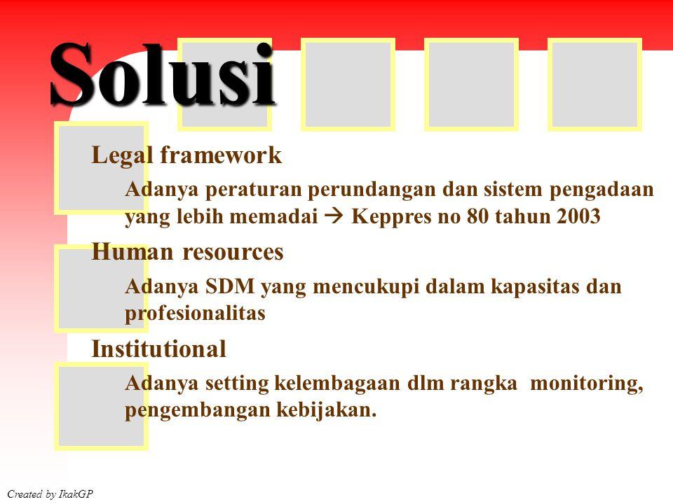 Faktor Created by IkakGP Legal framework Adanya peraturan perundangan dan sistem pengadaan yang lebih memadai  Keppres no 80 tahun 2003 Human resourc