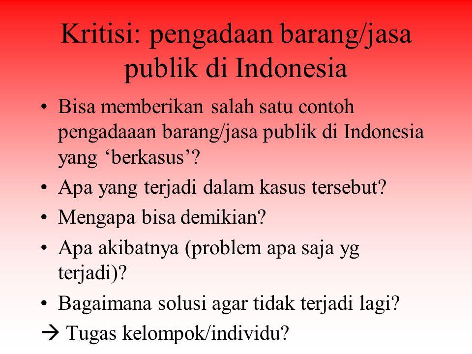 Kritisi: pengadaan barang/jasa publik di Indonesia Bisa memberikan salah satu contoh pengadaaan barang/jasa publik di Indonesia yang 'berkasus'? Apa y